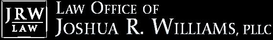 Law Office of Josh Joshua R. Williams, PLLC.