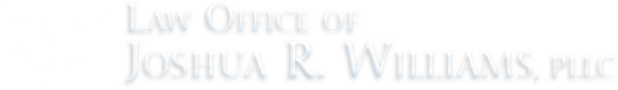 Law Office of Josh Joshua R. Williams, PLLC.